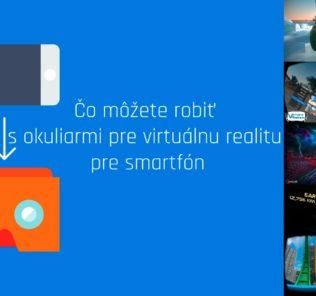 Čo môžete robiť s okuliarmi pre virtuálnu realitu pre smartfón